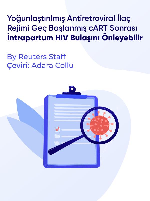 Yoğunlaştırılmış Antiretroviral İlaç Rejimi Geç Başlanmış cART Sonrası İntrapartum HIV Bulaşını Önleyebilir-By Reuters Staff